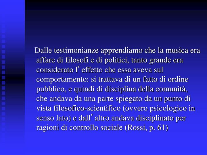 Dalle testimonianze apprendiamo che la musica era affare di filosofi e di politici, tanto grande era considerato l