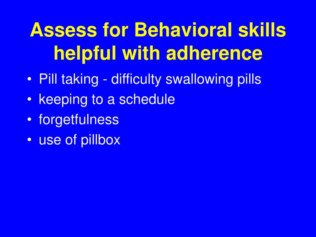 Assess for Behavioral skills helpful with adherence