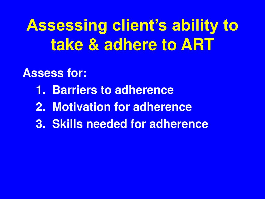 Assessing client's ability to take & adhere to ART