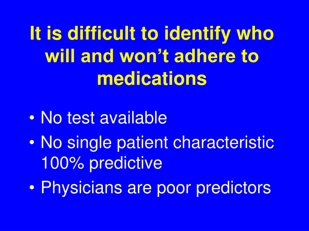 It is difficult to identify who will and won't adhere to medications