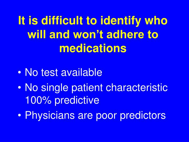 It is difficult to identify who will and won t adhere to medications