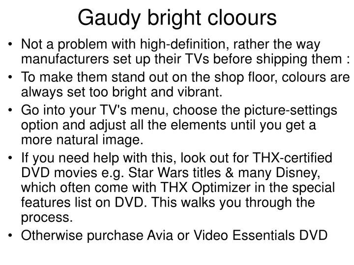 Gaudy bright cloours