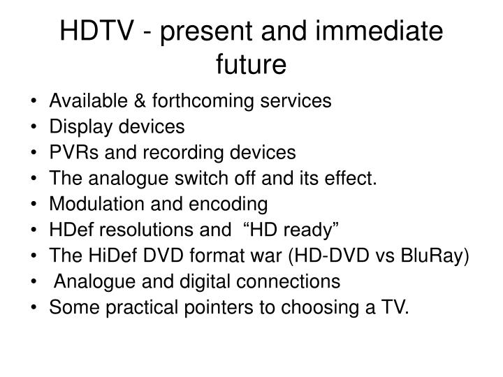 Hdtv present and immediate future