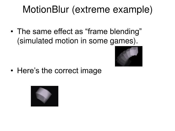 MotionBlur (extreme example)