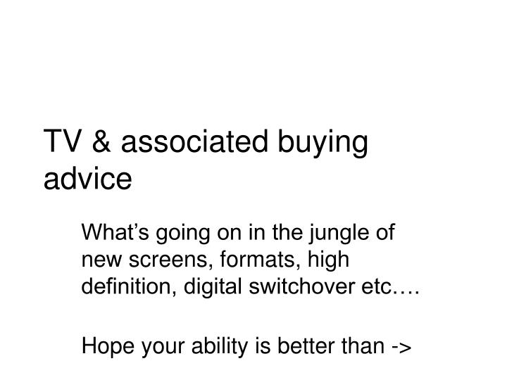 Tv associated buying advice