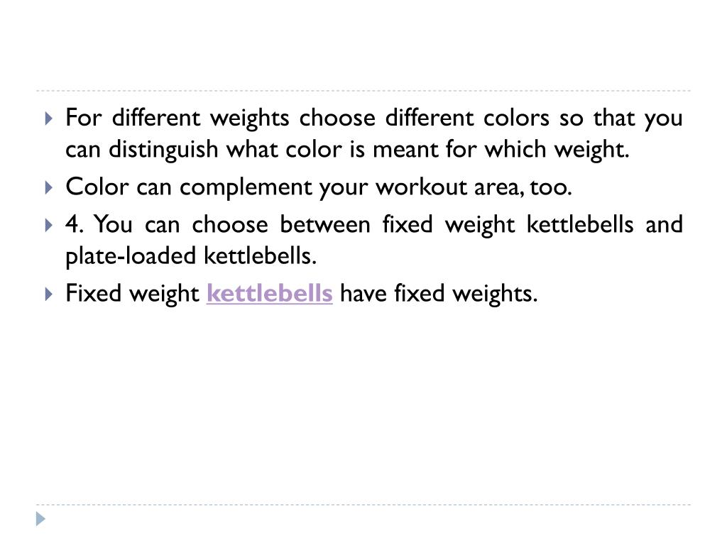 For different weights choose different colors so that you can distinguish what color is meant for which weight.