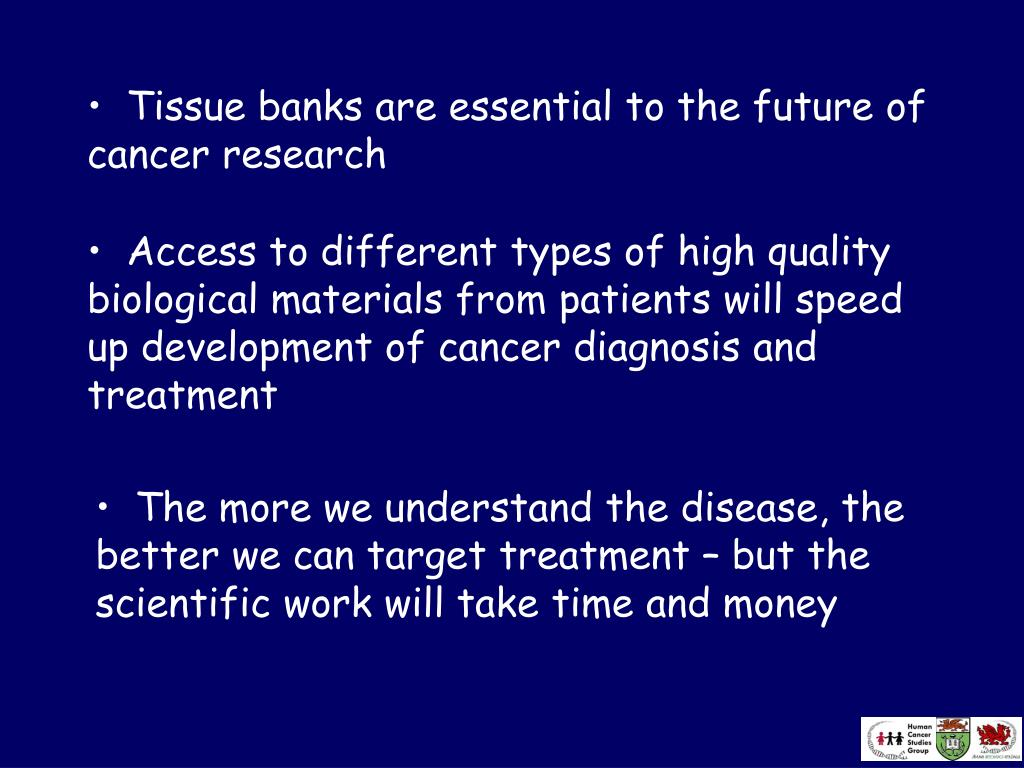 Tissue banks are essential to the future of cancer research