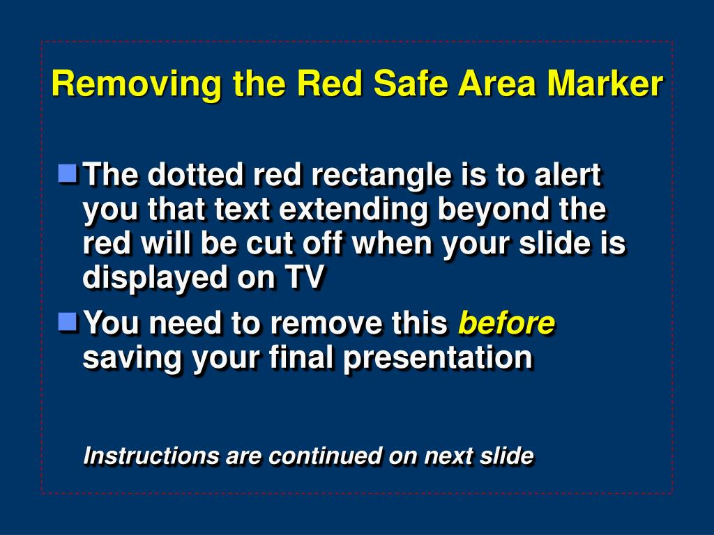 The dotted red rectangle is to alert you that text extending beyond the red will be cut off when your slide is displayed on TV