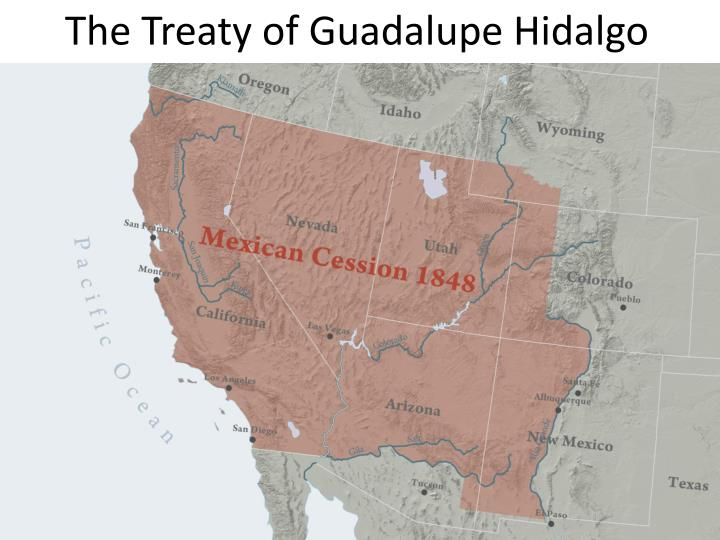 the treaty of guadalupe hidalgo Treaty of guadalupe hidalgo, (feb 2, 1848), treaty between the united states and mexico that ended the mexican war it was signed at villa de guadalupe hidalgo, which is a northern neighbourhood of mexico city.