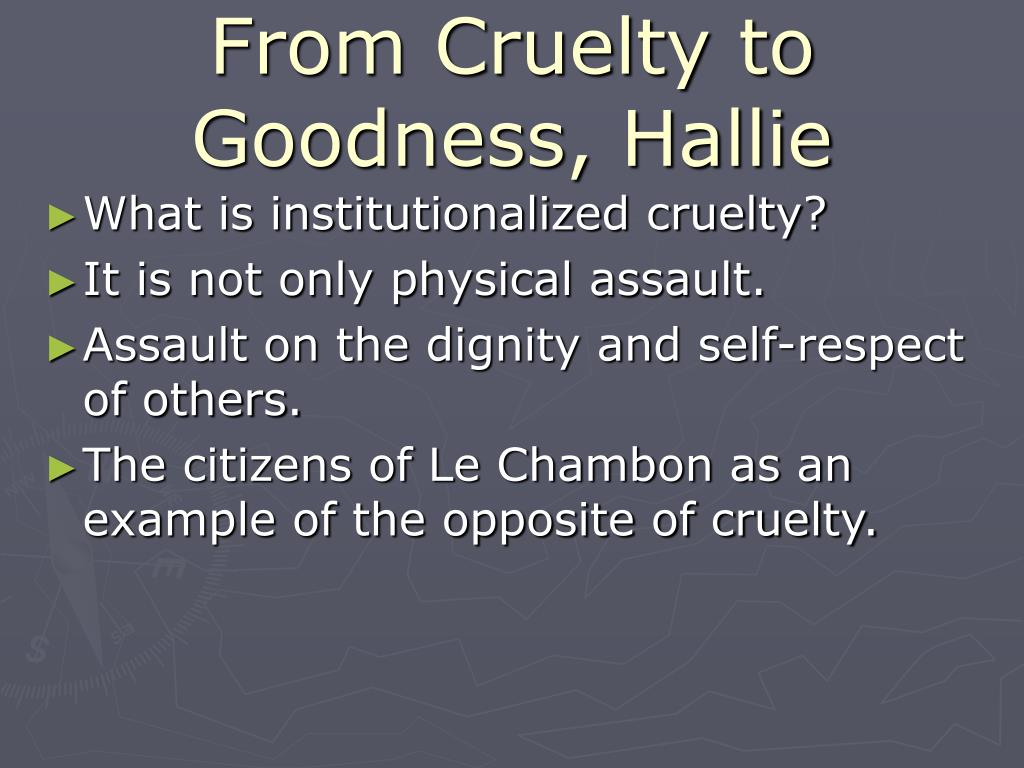 philip hallie's from cruelty to goodness Just before historian philip hallie discovered the story of chambonnais—the  french  he had finished researching and writing a book about cruelty, and for  weeks he  it could mean goodness, excellence, courage, or strength in the face  of.