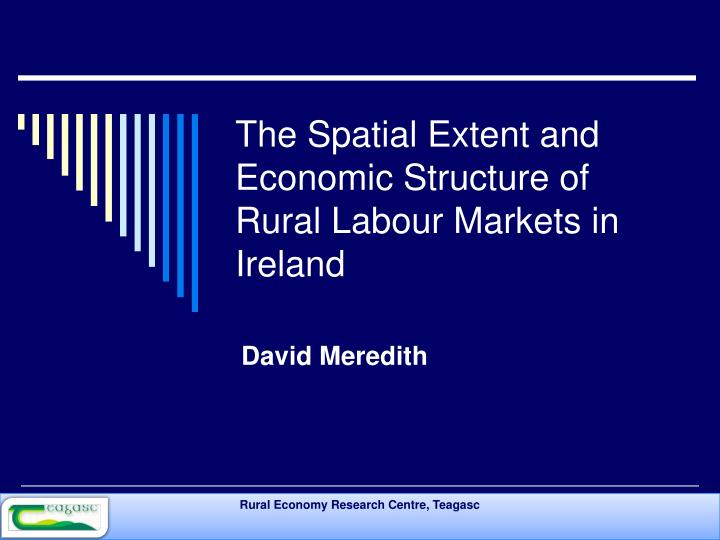 The Spatial Extent and Economic Structure of  Rural Labour Markets in Ireland