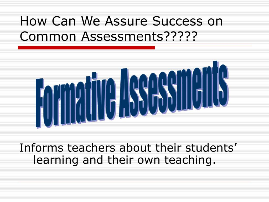 How Can We Assure Success on Common Assessments?????
