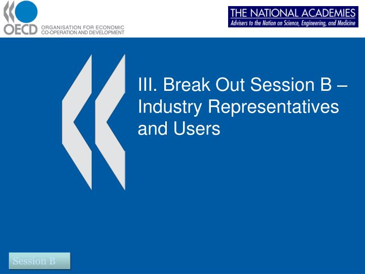III. Break Out Session B – Industry Representatives and Users