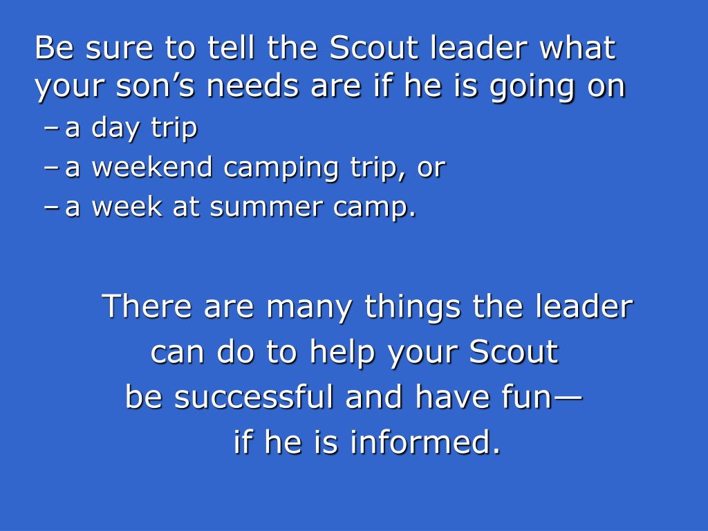 Be sure to tell the Scout leader what