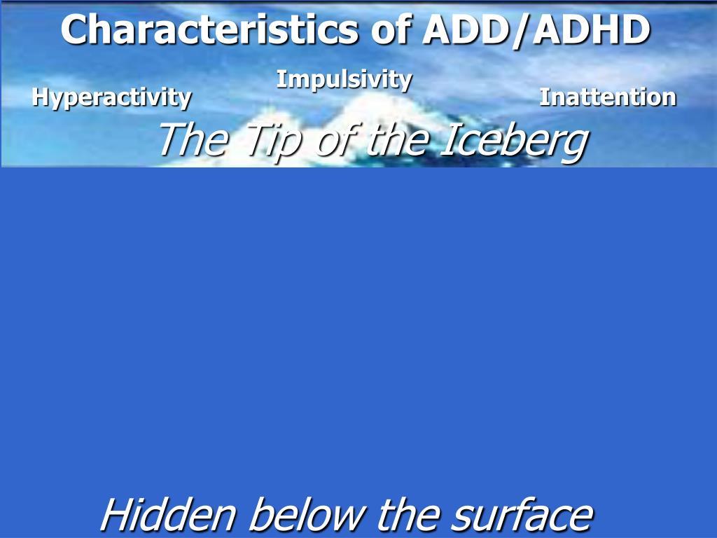 Characteristics of ADD/ADHD