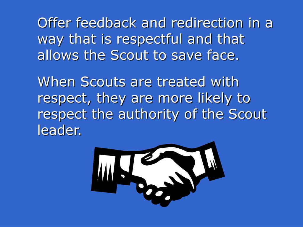 Offer feedback and redirection in a way that is respectful and that allows the Scout to save face.