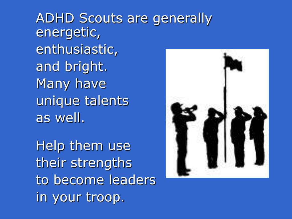 ADHD Scouts are generally energetic,