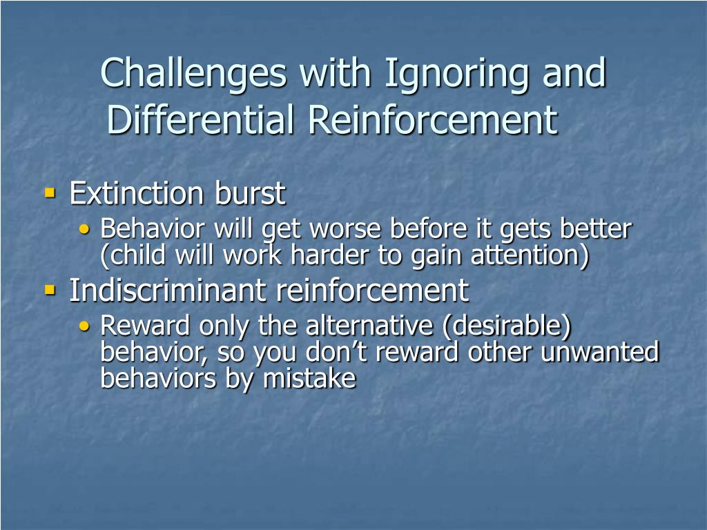 Challenges with Ignoring and Differential Reinforcement