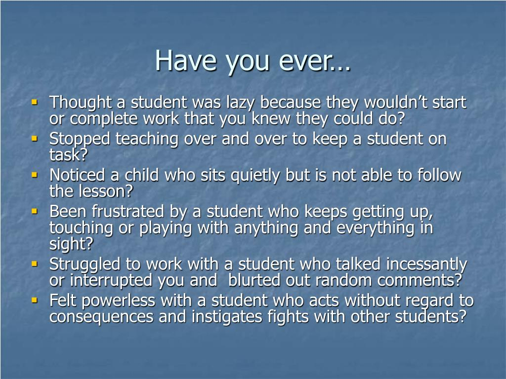 Have you ever…