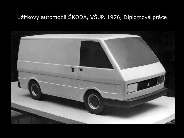 Užitkový automobil ŠKODA, VŠUP, 1976, Diplomová práce