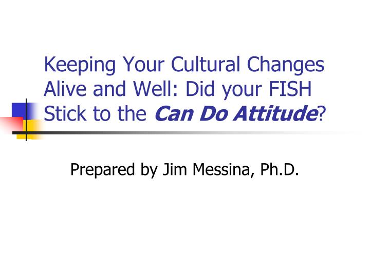 Keeping your cultural changes alive and well did your fish stick to the can do attitude