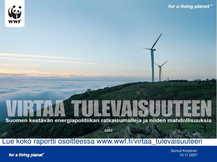 Lue koko raportti osoitteessa www.wwf.fi/virtaa_tulevaisuuteen