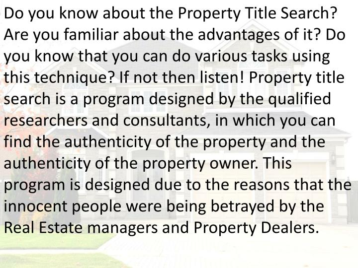 Do you know about the Property Title Search? Are you familiar about the advantages of it? Do you kno...