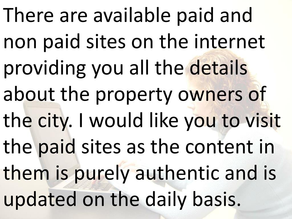 There are available paid and non paid sites on the internet providing you all the details about the property owners of the city. I would like you to visit the paid sites as the content in them is purely authentic and is updated on the daily basis.