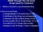 adhd through the life cycle drugs used for treatment1