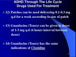 adhd through the life cycle drugs used for treatment7