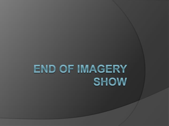 End of Imagery Show