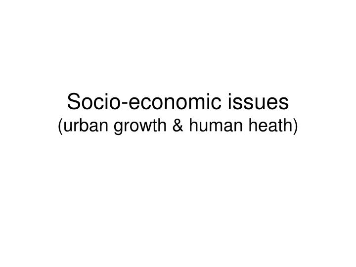 socio economic issues urban growth human heath