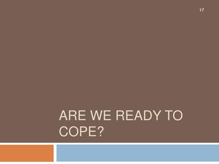 Are we ready to cope?