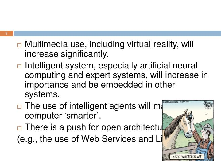 Multimedia use, including virtual reality, will increase significantly.