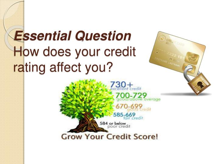 Essential question how does your credit rating affect you