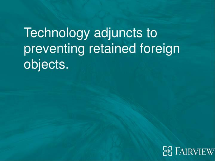 Technology adjuncts to preventing retained foreign objects