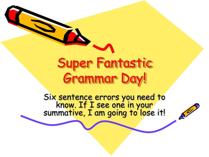 Super fantastic grammar day