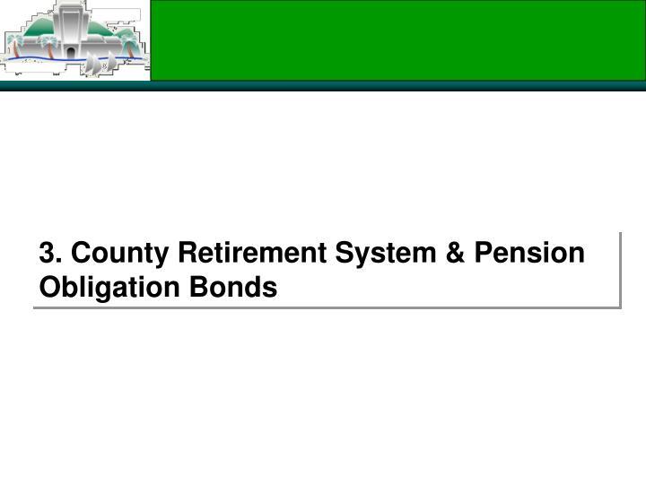 3. County Retirement System & Pension Obligation Bonds