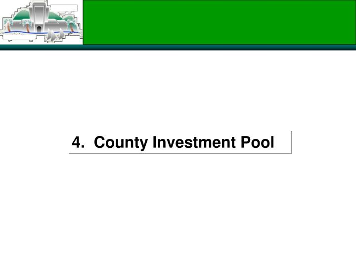 4.  County Investment Pool