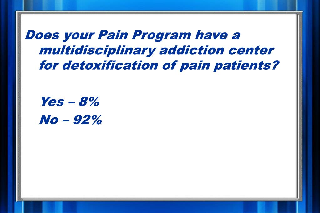 Does your Pain Program have a multidisciplinary addiction center for detoxification of pain patients?