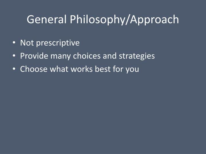 General Philosophy/Approach