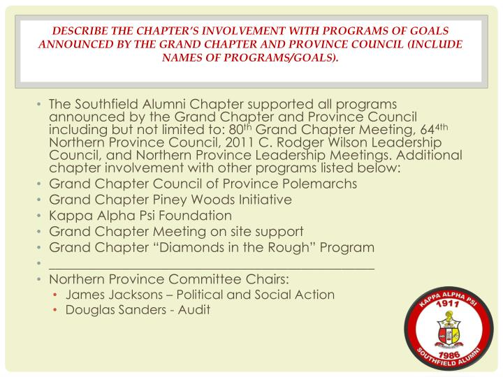 DESCRIBE THE CHAPTER'S INVOLVEMENT WITH PROGRAMS OF GOALS ANNOUNCED BY THE GRAND CHAPTER AND PROVINCE COUNCIL (INCLUDE NAMES OF PROGRAMS/GOALS).