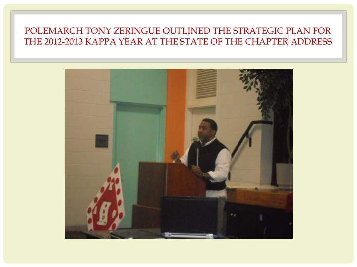 POLEMARCH TONY ZERINGUE OUTLINED THE STRATEGIC PLAN FOR THE 2012-2013 KAPPA YEAR AT THE STATE OF THE CHAPTER ADDRESS