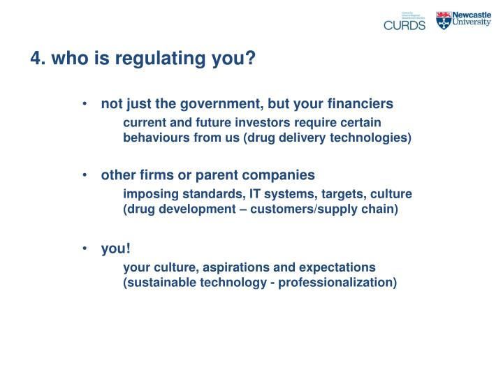 4. who is regulating you?