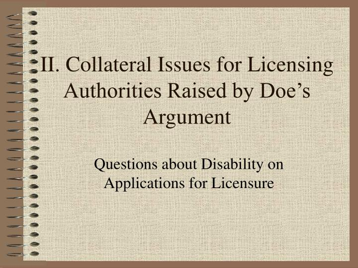 II. Collateral Issues for Licensing Authorities Raised by Doe's Argument