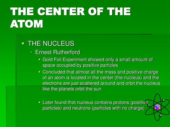 THE CENTER OF THE ATOM