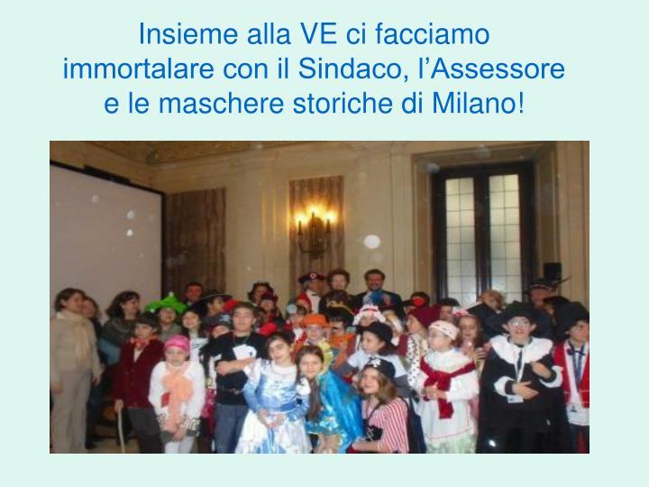 Insieme alla VE ci facciamo immortalare con il Sindaco, l'Assessore e le maschere storiche di Milano!