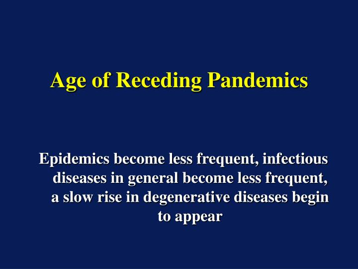 Age of Receding Pandemics