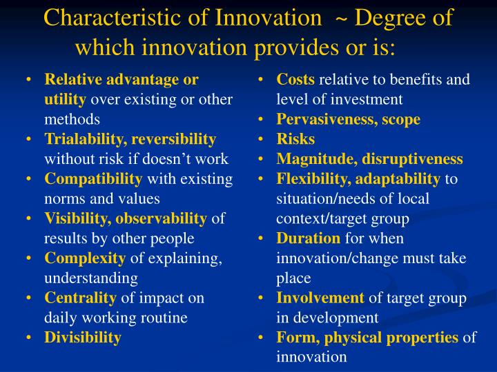 Characteristic of Innovation  ~ Degree of which innovation provides or is: