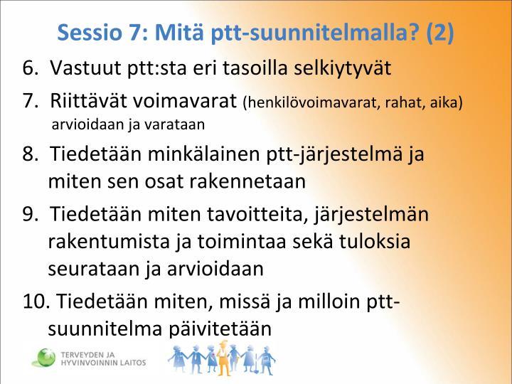 Sessio 7: Mitä ptt-suunnitelmalla? (2)